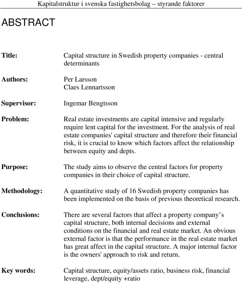 For the analysis of real estate companies' capital structure and therefore their financial risk, it is crucial to know which factors affect the relationship between equity and depts.