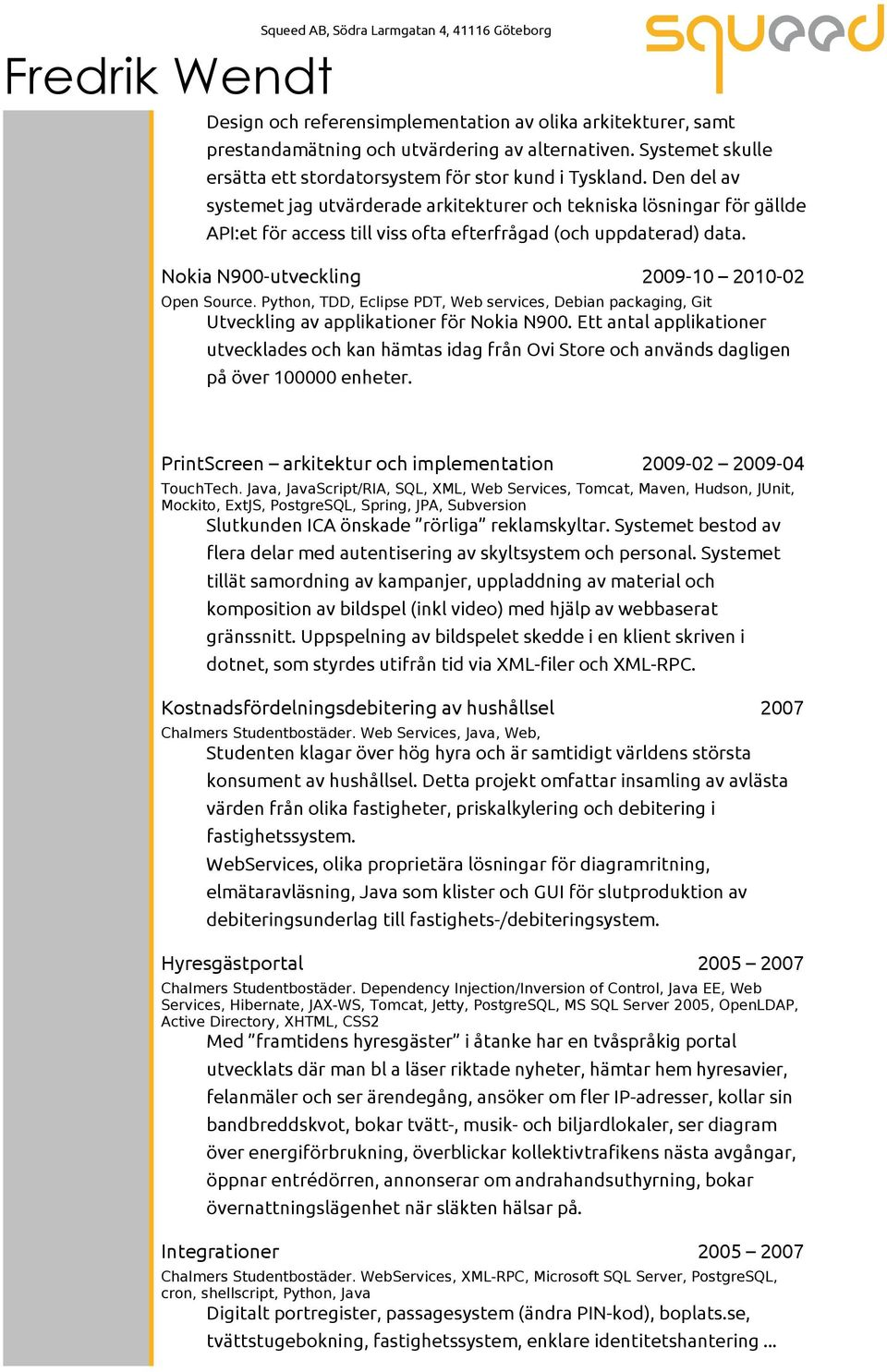 Nokia N900-utveckling 2009-10 2010-02 Open Source. Python, TDD, Eclipse PDT, Web services, Debian packaging, Git Utveckling av applikationer för Nokia N900.