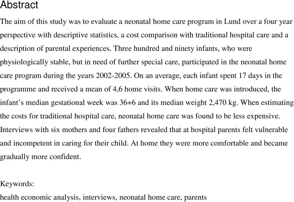 Three hundred and ninety infants, who were physiologically stable, but in need of further special care, participated in the neonatal home care program during the years 2002-2005.