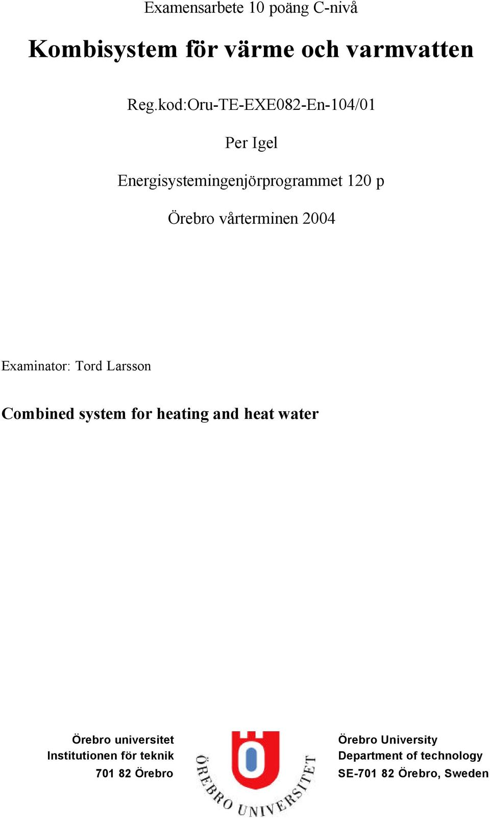 vårterminen 2004 Examinator: Tord Larsson Combined system for heating and heat water