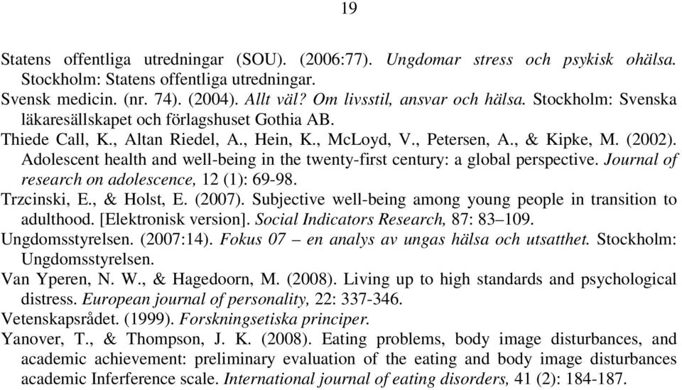 Adolescent health and well-being in the twenty-first century: a global perspective. Journal of research on adolescence, 12 (1): 69-98. Trzcinski, E., & Holst, E. (2007).