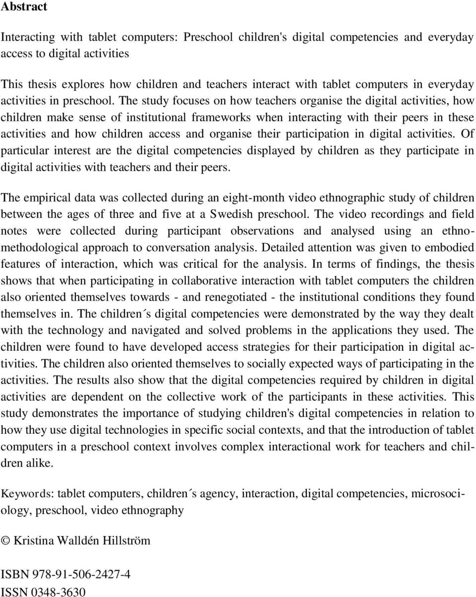 The study focuses on how teachers organise the digital activities, how children make sense of institutional frameworks when interacting with their peers in these activities and how children access