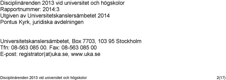Universitetskanslersämbetet, Box 7703, 103 95 Stockholm Tfn: 08-563 085 00.