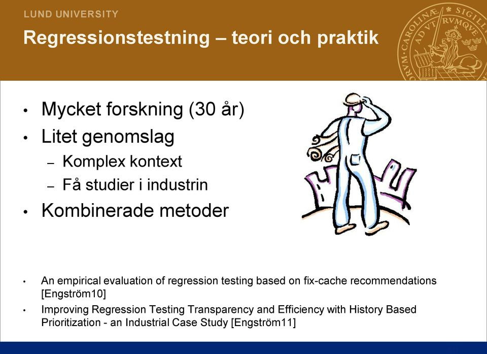 testing based on fix-cache recommendations [Engström10] Improving Regression Testing