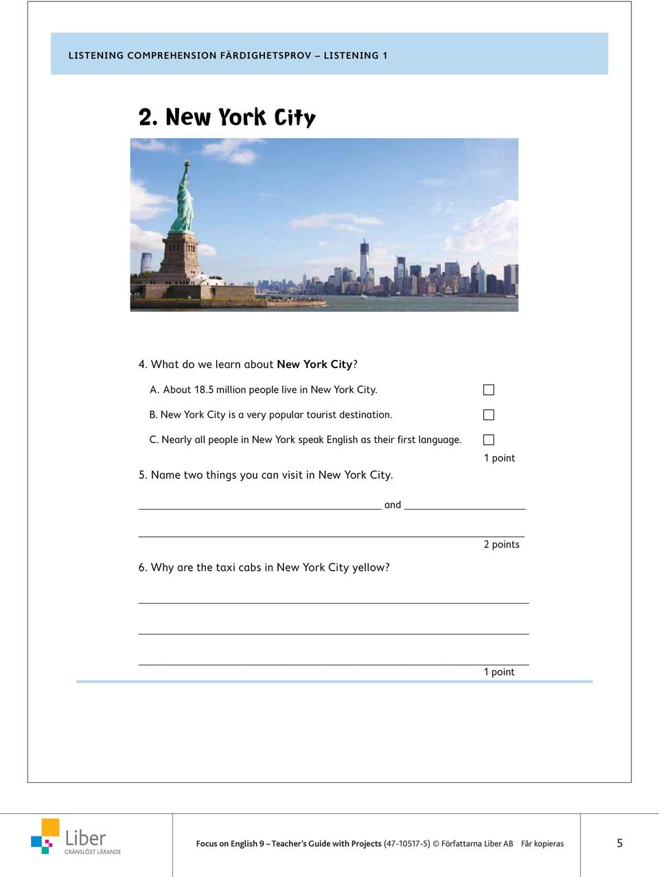Nearly all people in New York speak English as their first language. c 5. Name two things you can visit in New York City. and 2 points 6.