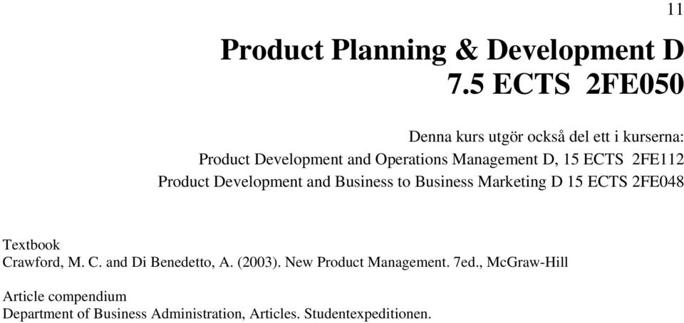 D, 15 ECTS 2FE112 Product Development and Business to Business Marketing D 15 ECTS 2FE048 Textbook