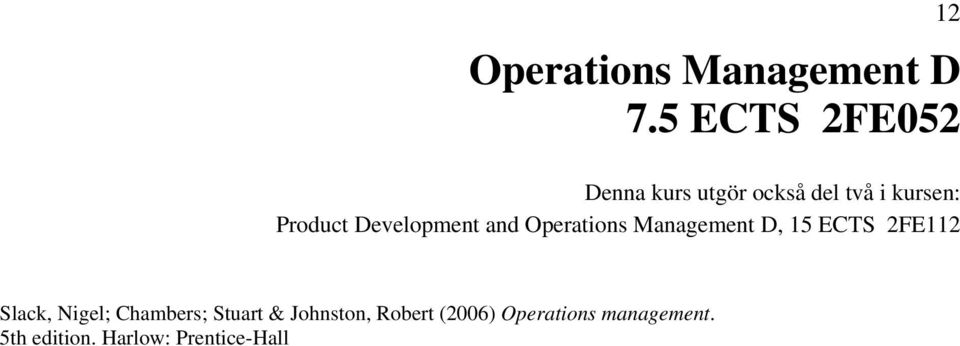 Development and Operations Management D, 15 ECTS 2FE112 Slack,