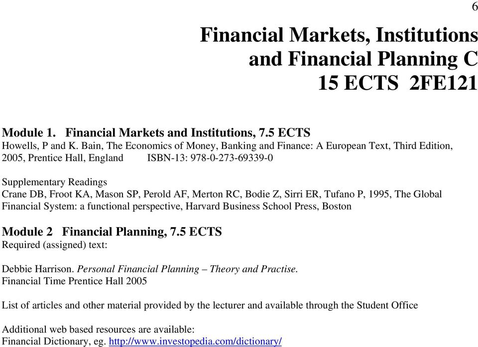 AF, Merton RC, Bodie Z, Sirri ER, Tufano P, 1995, The Global Financial System: a functional perspective, Harvard Business School Press, Boston Module 2 Financial Planning, 7.