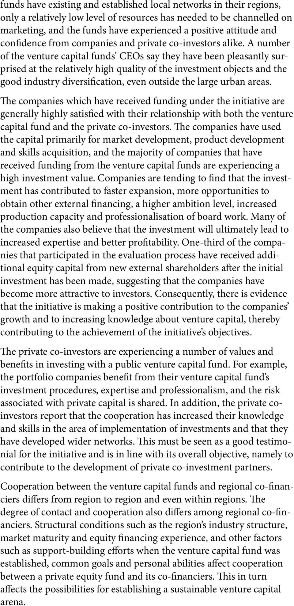 A number of the venture capital funds CEOs say they have been pleasantly surprised at the relatively high quality of the investment objects and the good industry diversification, even outside the