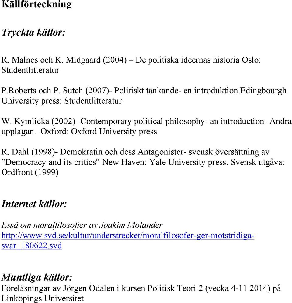 Oxford: Oxford University press R. Dahl (1998)- Demokratin och dess Antagonister- svensk översättning av Democracy and its critics New Haven: Yale University press.