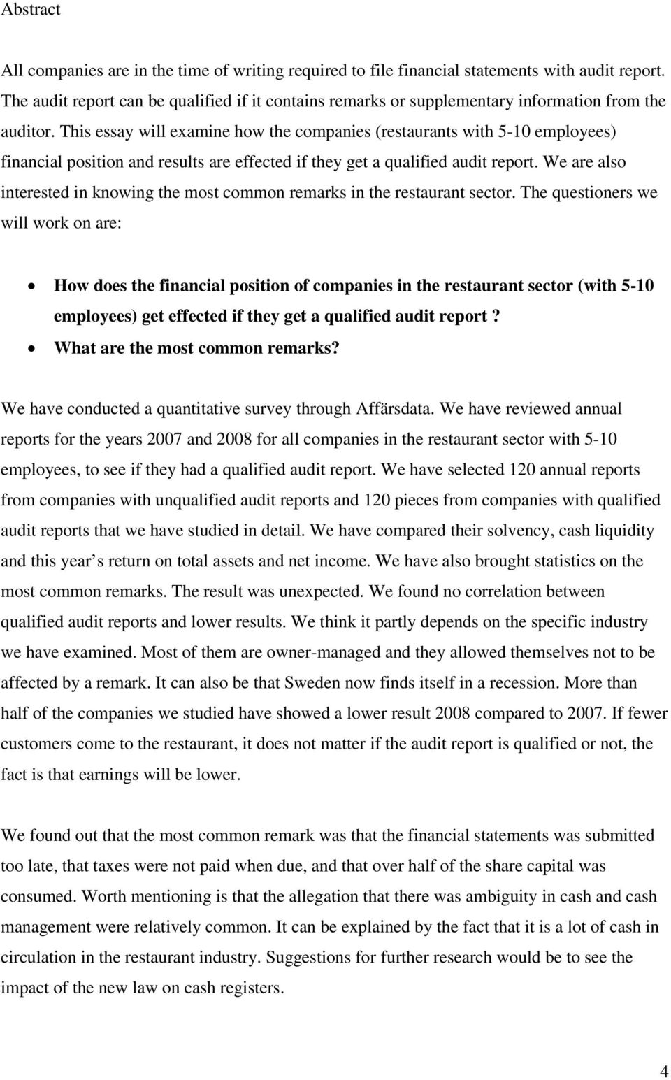 This essay will examine how the companies (restaurants with 5-10 employees) financial position and results are effected if they get a qualified audit report.
