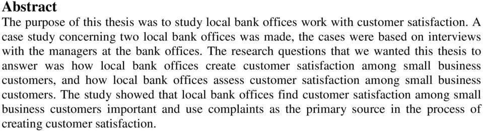 The research questions that we wanted this thesis to answer was how local bank offices create customer satisfaction among small business customers, and how local bank