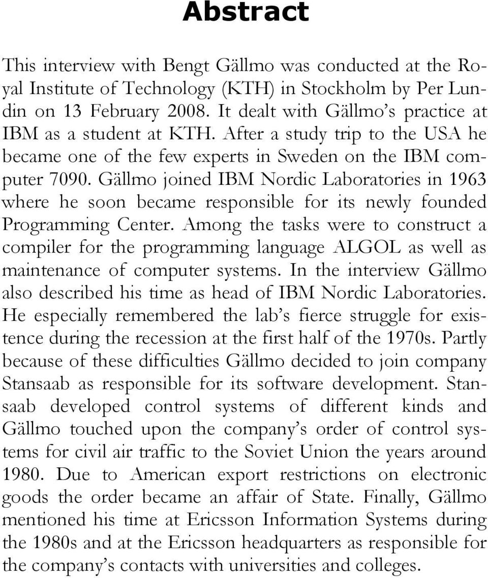 Gällmo joined IBM Nordic Laboratories in 1963 where he soon became responsible for its newly founded Programming Center.