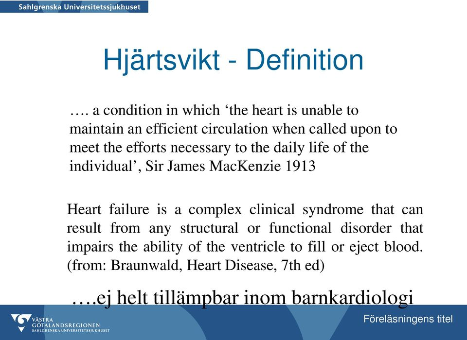 necessary to the daily life of the individual, Sir James MacKenzie 1913 Heart failure is a complex clinical