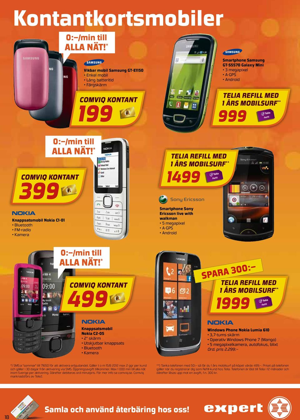 * comviq kontant 499 telia refill med 1 års mobilsurf ** 1499 Smartphone Sony Ericsson live with walkman 5 megapixel A-GPS Android Smartphone Samsung GT-S5570 Galaxy Mini 3 megapixel A-GPS Android