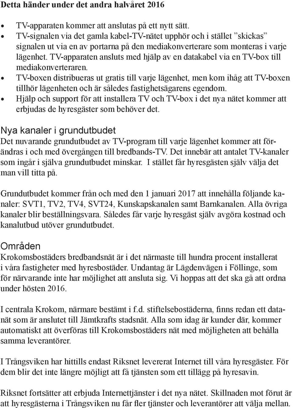 TV-apparaten ansluts med hjälp av en datakabel via en TV-box till mediakonverteraren.