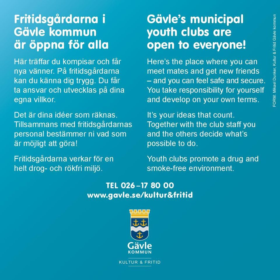 Gävle s municipal youth clubs are open to everyone! Here s the place where you can meet mates and get new friends and you can feel safe and secure.