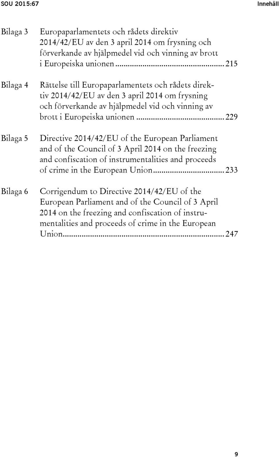.. 229 Directive 2014/42/EU of the European Parliament and of the Council of 3 April 2014 on the freezing and confiscation of instrumentalities and proceeds of crime in the European Union.