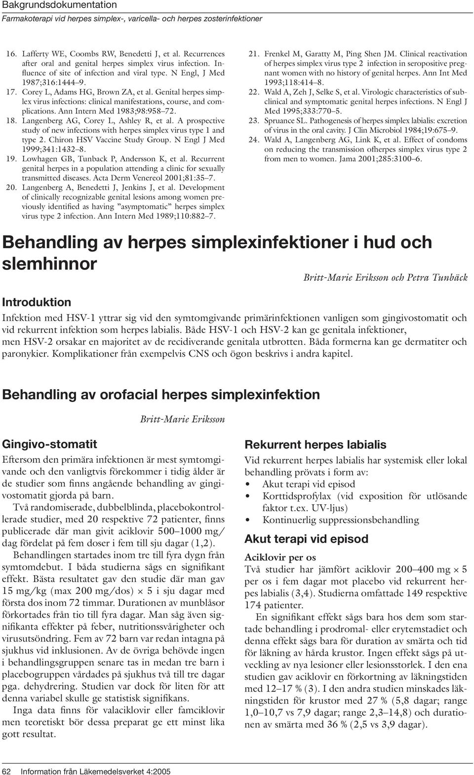 Langenberg AG, Corey L, Ashley R, et al. A prospective study of new infections with herpes simplex virus type 1 and type 2. Chiron HSV Vaccine Study Group. N Engl J Med 199