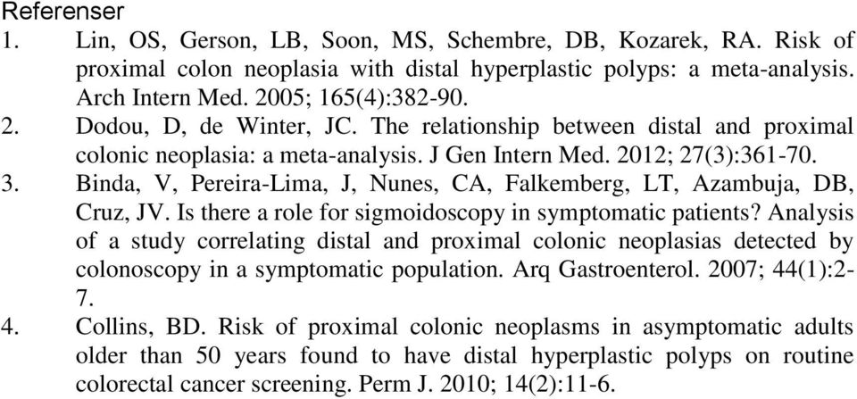 Is there a role for sigmoidoscopy in symptomatic patients? Analysis of a study correlating distal and proximal colonic neoplasias detected by colonoscopy in a symptomatic population.