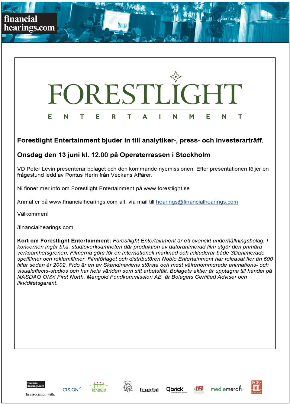 Ni finner mer info om Forestlight Entertainment på www.forestlight.se Anmäl er på www.financialhearings.com alt. via mail till hearings@financialhearings.com Välkommen! /financialhearings.