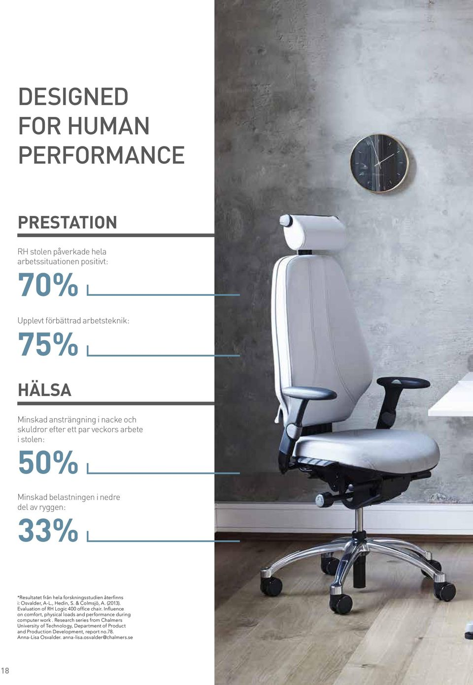 Osvalder, A-L., Hedin, S. & Colmsjö, A. (2013). Evaluation of RH Logic 400 office chair. Influence on comfort, physical loads and performance during computer work.