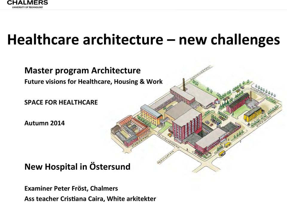 SPACE FOR HEALTHCARE Autumn 2014 New Hospital in Östersund