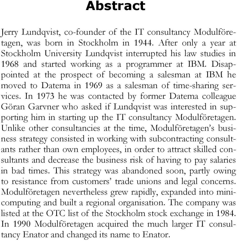 Disappointed at the prospect of becoming a salesman at IBM he moved to Datema in 1969 as a salesman of time-sharing services.