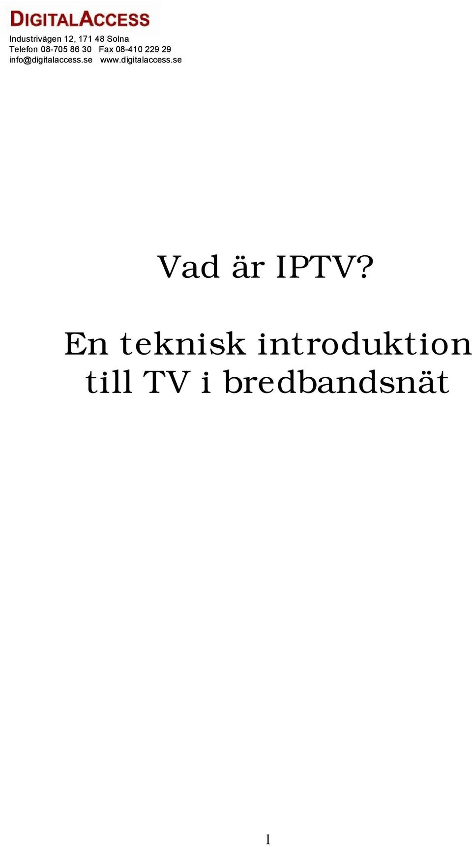 info@digitalaccess.se www.digitalaccess.se Vad är IPTV?