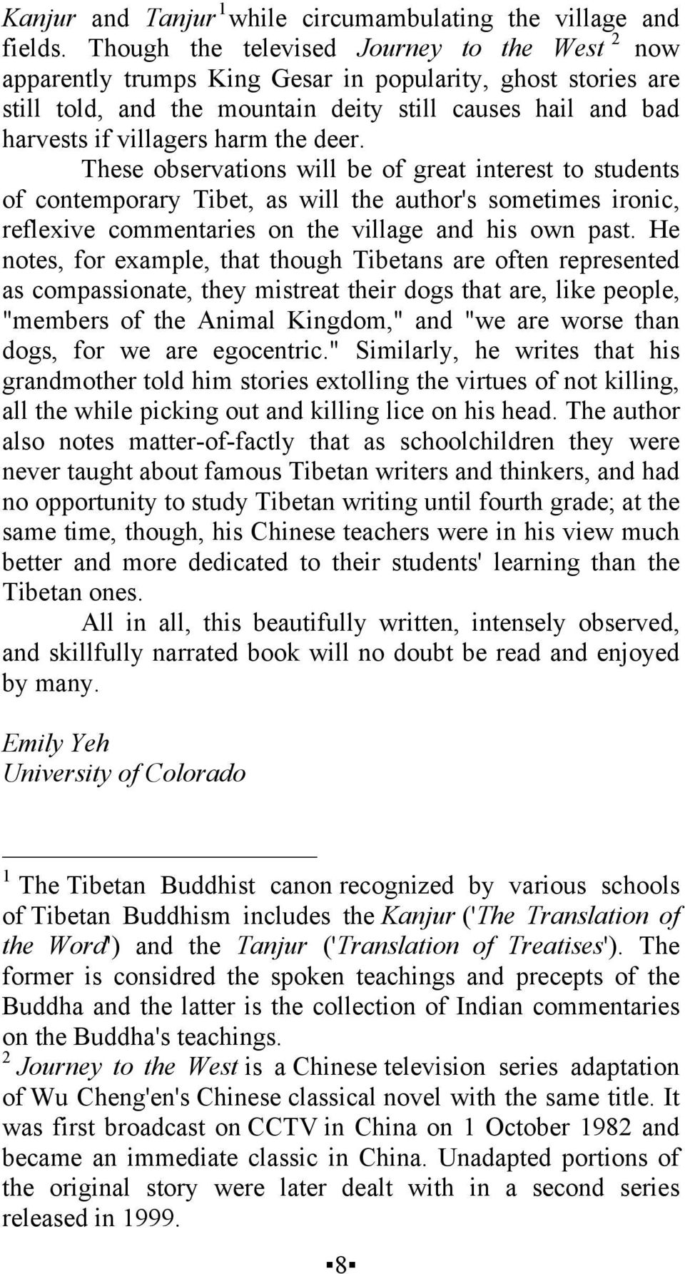 the deer. These observations will be of great interest to students of contemporary Tibet, as will the author's sometimes ironic, reflexive commentaries on the village and his own past.