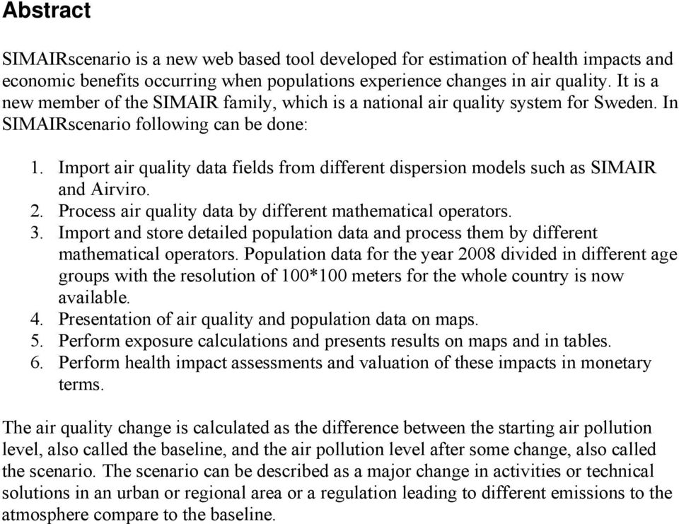 Import air quality data fields from different dispersion models such as SIMAIR and Airviro. 2. Process air quality data by different mathematical operators. 3.