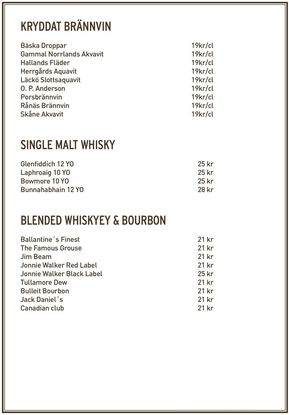 Bunnahabhain 12 YO 25 kr 25 kr 25 kr 28 kr BLENDED WHISKYEY & BOURBON Ballantine s Finest The Famous Grouse Jim Beam Jonnie