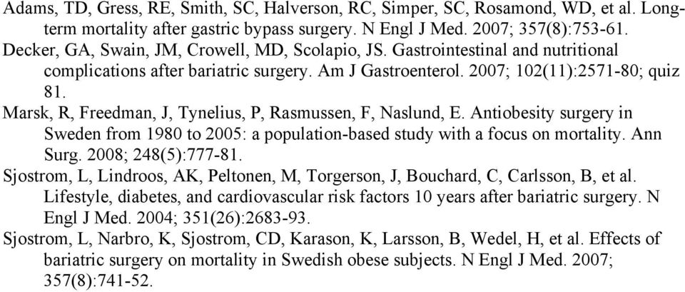 Marsk, R, Freedman, J, Tynelius, P, Rasmussen, F, Naslund, E. Antiobesity surgery in Sweden from 1980 to 2005: a population-based study with a focus on mortality. Ann Surg. 2008; 248(5):777-81.