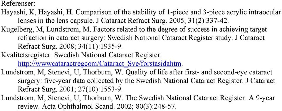 2008; 34(11):1935-9. Kvalitetsregister. Swedish National Cataract Register. http://wwwcataractregcom/cataract_sve/forstasidahtm. Lundstrom, M, Stenevi, U, Thorburn, W.