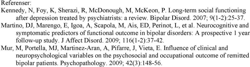 Neurocognitive and symptomatic predictors of functional outcome in bipolar disorders: A prospective 1 year follow-up study. J Affect Disord. 2009; 116(1-2):37-42.