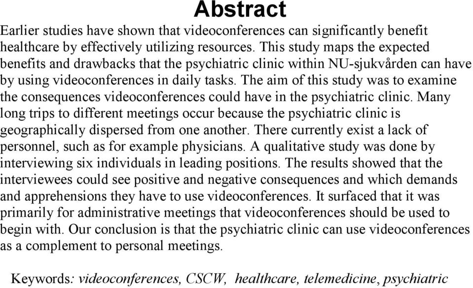 The aim of this study was to examine the consequences videoconferences could have in the psychiatric clinic.