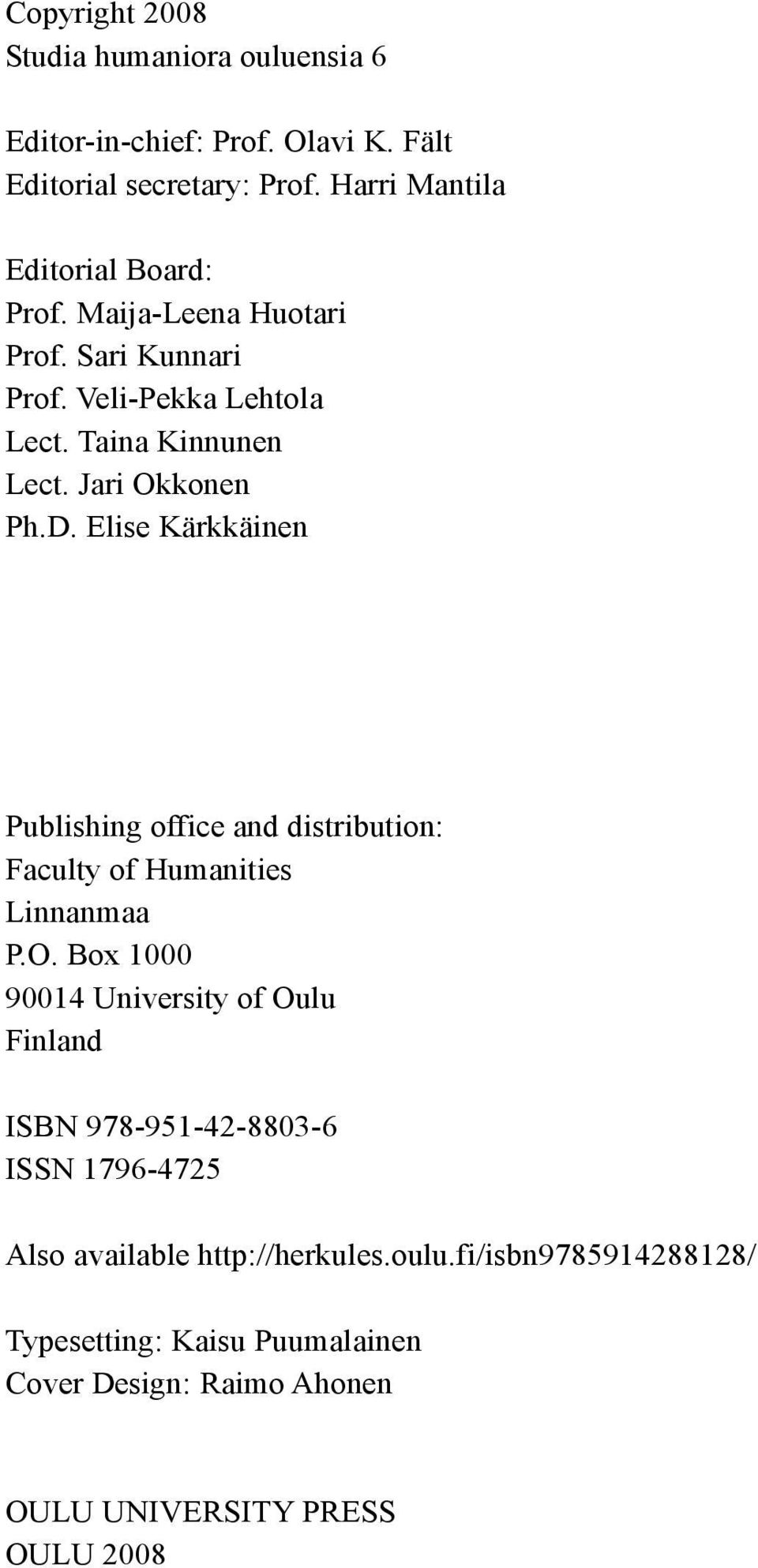 Jari Okkonen Ph.D. Elise Kärkkäinen Publishing office and distribution: Faculty of Humanities Linnanmaa P.O. Box 1000 90014 University of Oulu Finland ISBN 978-951-42-8803-6 ISSN 1796-4725 Also available http://herkules.