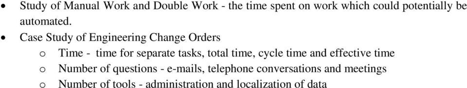 Case Study of Engineering Change Orders o Time - time for separate tasks, total time,