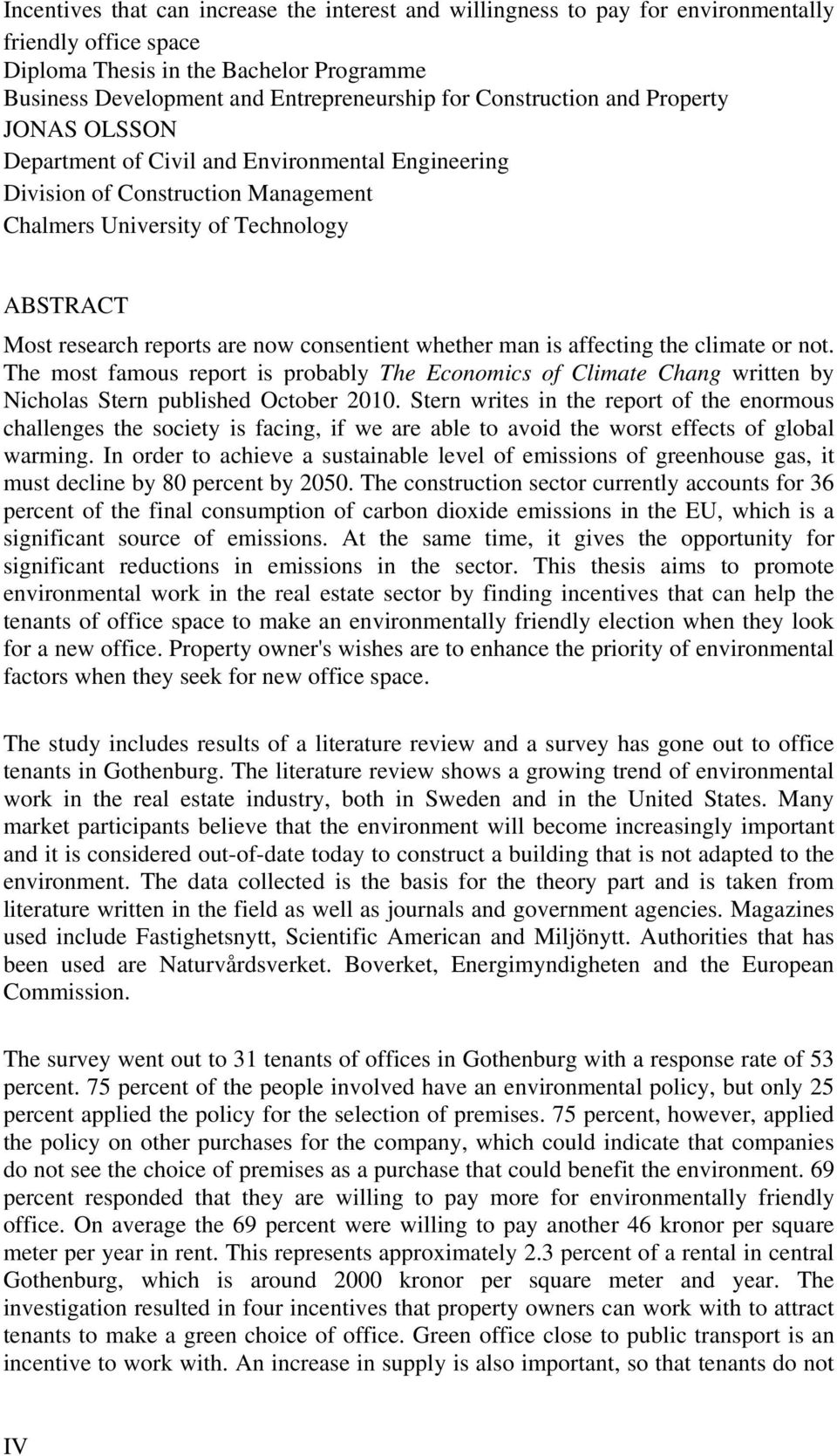 consentient whether man is affecting the climate or not. The most famous report is probably The Economics of Climate Chang written by Nicholas Stern published October 2010.