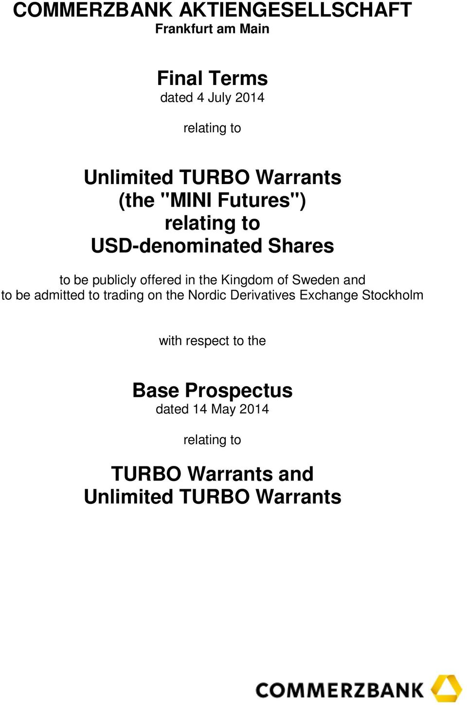 Kingdom of Sweden and to be admitted to trading on the Nordic Derivatives Exchange Stockholm with