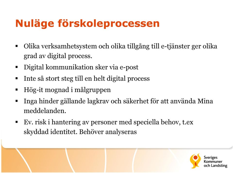 Digital kommunikation sker via e-post Inte så stort steg till en helt digital process Hög-it mognad
