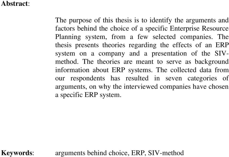 The thesis presents theories regarding the effects of an ERP system on a company and a presentation of the SIVmethod.