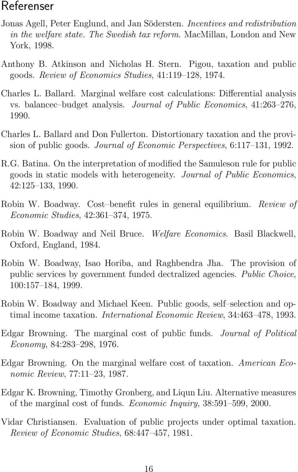 balancec budget analysis. Journal of Public Economics, 41:263 276, 1990. Charles L. Ballard and Don Fullerton. Distortionary taxation and the provision of public goods.