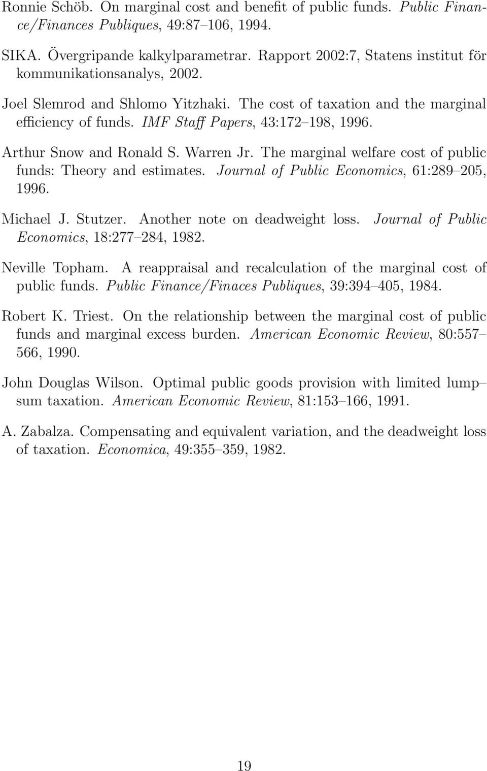 Arthur Snow and Ronald S. Warren Jr. The marginal welfare cost of public funds: Theory and estimates. Journal of Public Economics, 61:289 205, 1996. Michael J. Stutzer.