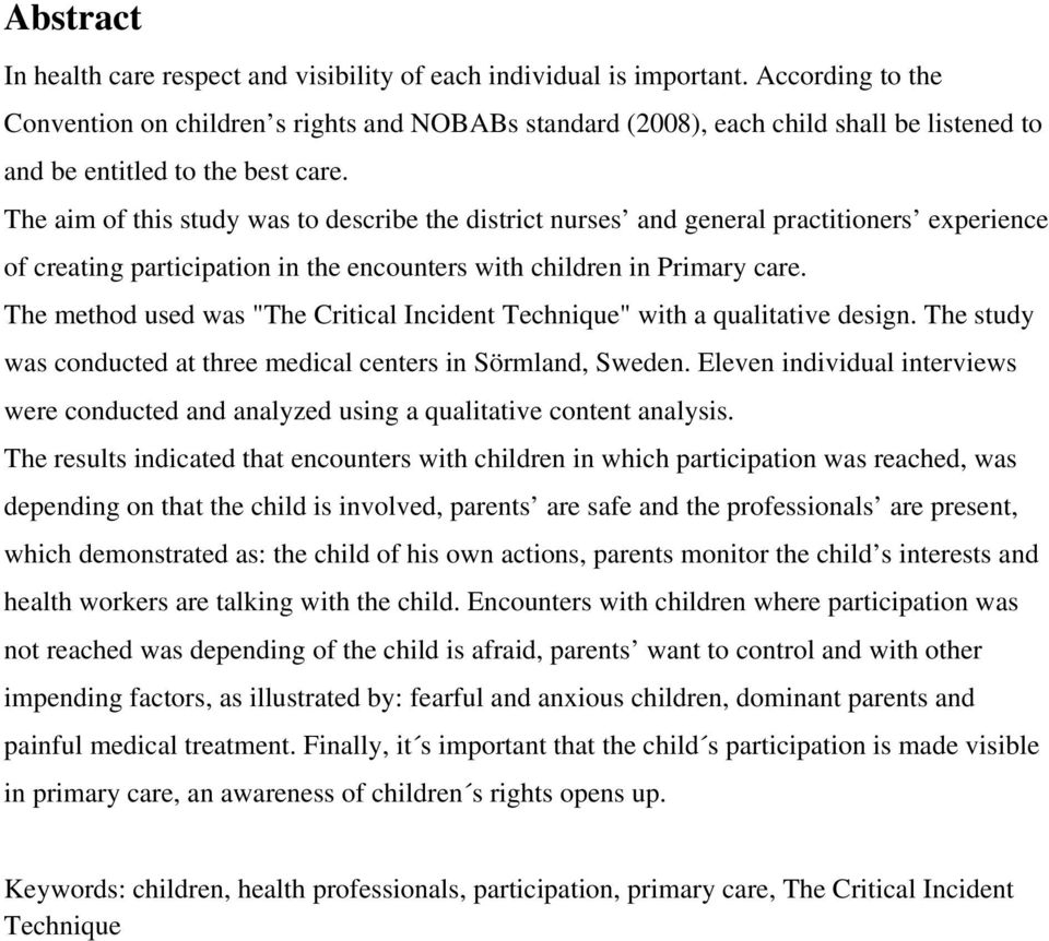 The aim of this study was to describe the district nurses and general practitioners experience of creating participation in the encounters with children in Primary care.