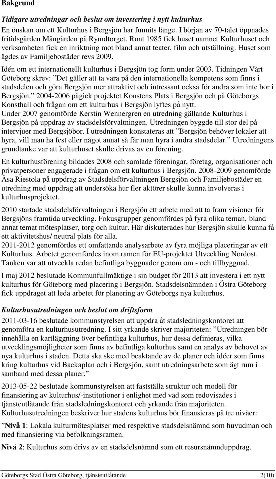 Idén om ett internationellt kulturhus i Bergsjön tog form under 2003.