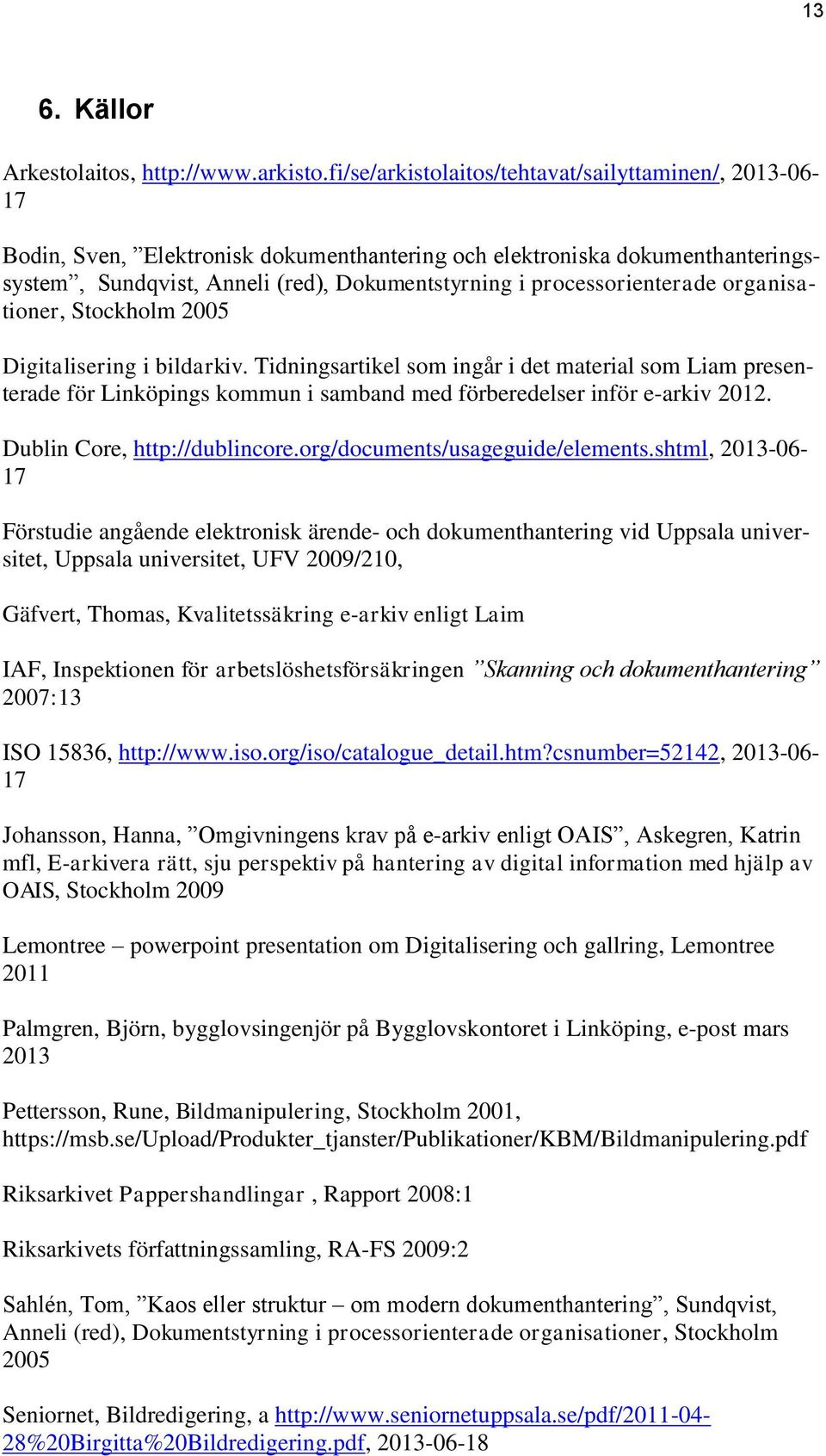 processorienterade organisationer, Stockholm 2005 Digitalisering i bildarkiv.