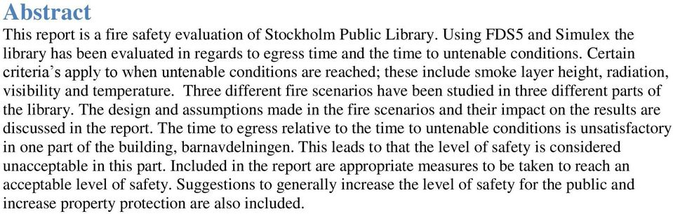 Three different fire scenarios have been studied in three different parts of the library.