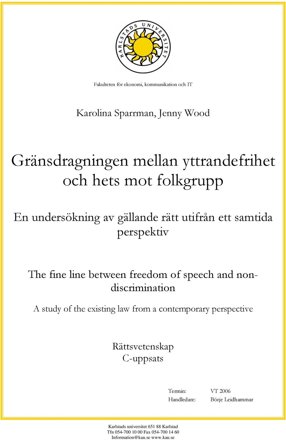 nondiscrimination A study of the existing law from a contemporary perspective Rättsvetenskap C-uppsats Termin: VT 2006