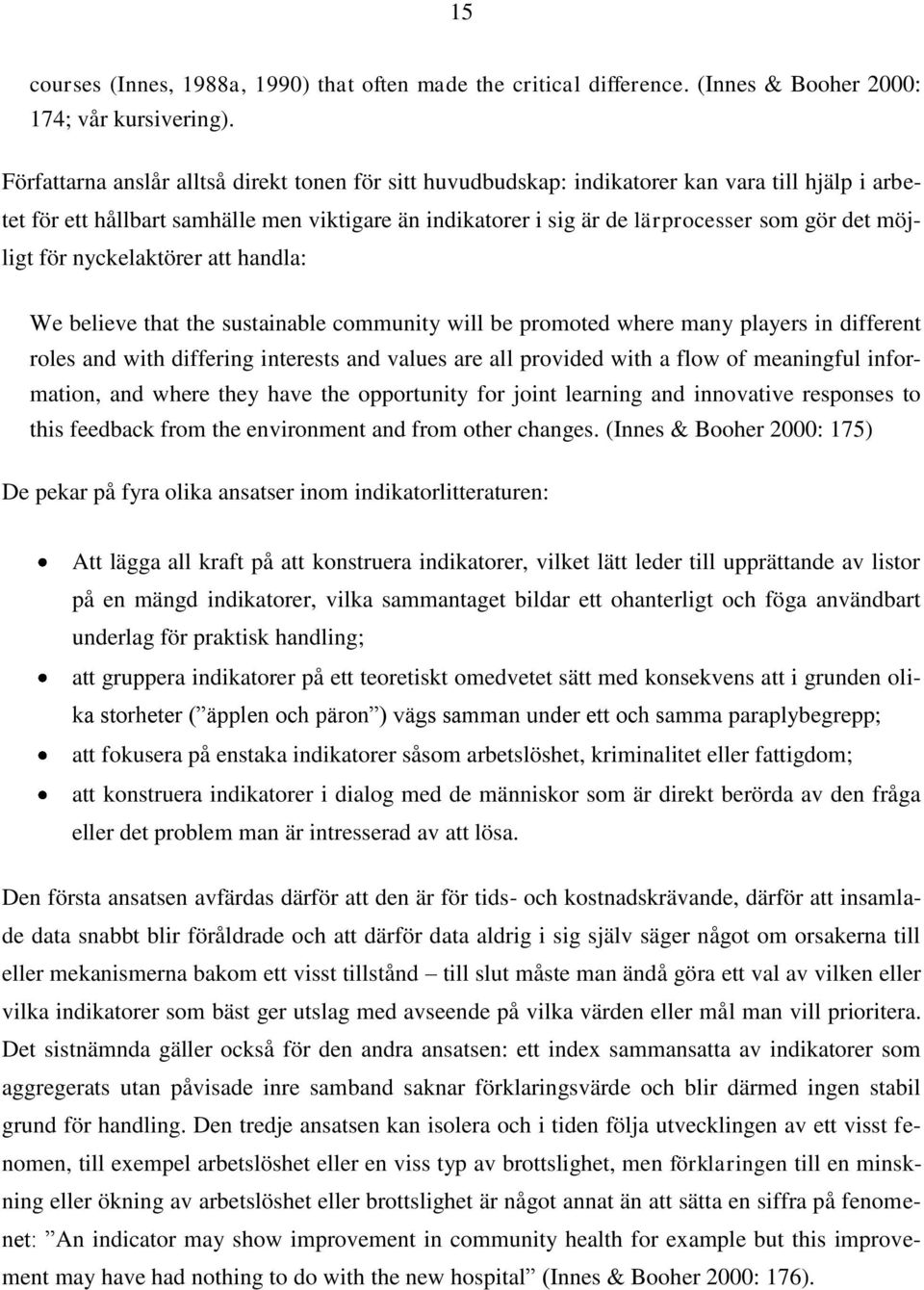 möjligt för nyckelaktörer att handla: We believe that the sustainable community will be promoted where many players in different roles and with differing interests and values are all provided with a